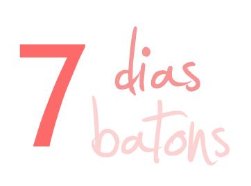 7 dias, 7 batons diferentes